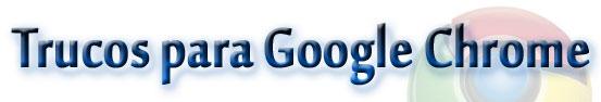 Trucos para Google Chrome