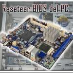 Guía: Cómo resetear el BIOS, setup o tarjeta madre (Jumper CLR CMOS)